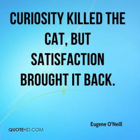 https://hellinthehallway.net/wp-content/uploads/2015/07/eugene-oneill-quote-curiosity-killed-the-cat-but-satisfaction-brought.jpg