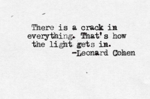 Image result for crack is how the light gets in leonard cohen
